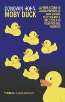 Moby Duck. La vera storia di 28.800 paperelle naufragate nell'oceano e dell'isola di plastica del Pacifico - Hohn Donovan