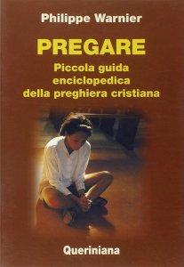 Copertina di 'Pregare. Piccola guida enciclopedica della preghiera cristiana'