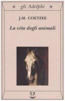 La vita degli animali - Coetzee J. M.
