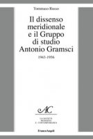 Il dissenso meridionale e il Gruppo di studio Antonio Gramsci. 1943-1956 - Russo Tommaso