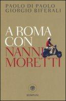 A Roma con Nanni Moretti - Di Paolo Paolo, Biferali Giorgio