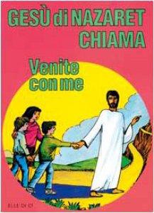"""Copertina di 'Gesù di Nazaret chiama: """"Venite con me"""". Guida per catechisti e genitori. Proposte di lavoro, preghiere e celebrazioni'"""