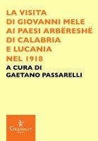 La visita di Giovanni Mele ai paesi arbëreshë di Calabria e Lucania nel 1918 - Gaetano Passarelli