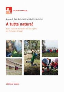 Copertina di 'A tutta natura! Nuovi contesti formativi all'aria aperta per l'infanzia di oggi'