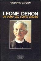 Leone Dehon, un uomo dal cuore grande - Manzoni Giuseppe