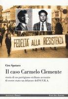 Il caso Carmelo Clemente. Storia di un partigiano siciliano accusato di essere stato un delatore dell'O.V.R.A. - Spataro Ciro