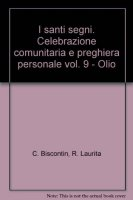 I santi segni. Celebrazione comunitaria e preghiera personale [vol_9] / Olio - Chino Biscontin , Roberto Laurita