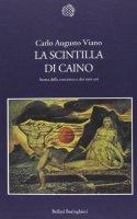 La scintilla di Caino. Storia della coscienza e dei suoi usi - Carlo A. Viano