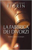 La fabbrica dei divorzi - Fiorin Massimiliano