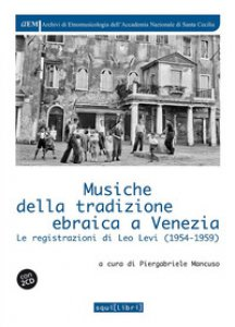 Copertina di 'Musiche della tradizione ebraica a Venezia. Le registrazioni di Leo Levi (1954-1959). Con 2 CD-Audio'