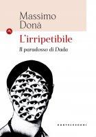 Irripetibile. Il paradosso di Dada. (L') - Massimo Donà