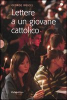 Lettere a un giovane cattolico - Weigel George
