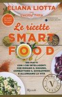 Le ricette Smartfood. 100 piatti con i cibi intelligenti che mimano il digiuno, combattono il sovrappeso e allungano la vita - Liotta Eliana, Titta Lucilla