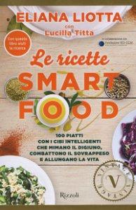 Copertina di 'Le ricette Smartfood. 100 piatti con i cibi intelligenti che mimano il digiuno, combattono il sovrappeso e allungano la vita'