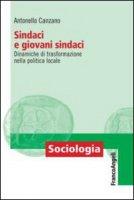 Sindaci e giovani sindaci. Dinamiche di trasformazione nella politica locale - Canzano Antonello