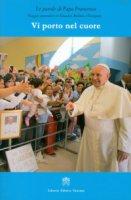 Vi porto nel cuore - Francesco (Jorge Mario Bergoglio)