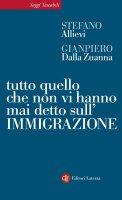Tutto quello che non vi hanno mai detto sull'immigrazione - Gianpiero Dalla Zuanna, Stefano Allievi