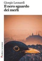Il nero sguardo dei merli - Leonardi Giorgio