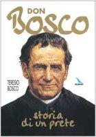 Don Bosco. Storia di un prete - Bosco Teresio