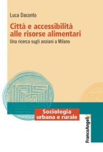 Copertina di 'Città e accessibilità alle risorse alimentari. Una ricerca sugli anziani a Milano'