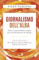 Giornalismo dell'alba. Storie, responsabilità e regole per un'informazione di dialogo - Piero Damosso