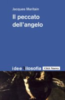 Idee/165 - Il peccato dell'angelo - Maritain Jacques