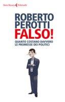 Falso! Quanto costano davvero le promesse dei politici - Perotti Roberto