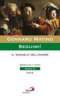 Seguimi! Il vangelo dell'amore - Gennaro Matino