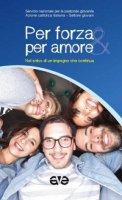 Per forza e per amore - Servizio nazionale per la pastorale giovanile - CEI, Azione cattolica italiana - Settore Giovani