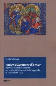 Copertina di '«Parler dulcement d'amur». Identità, desiderio, racconto nei testi antico-francesi della leggenda di Tristano (XII sec.)'