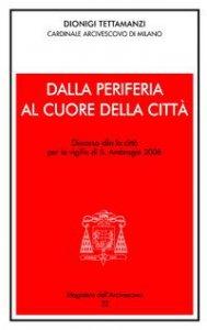 Copertina di 'Dalla periferia al cuore della città. Discorso alla città per la Vigilia di S. Ambrogio 2006'
