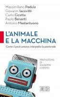 L' Animale e la macchina - Paolo Benanti,  AA.VV.