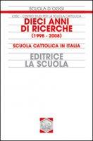 Dieci anni di ricerche (1998-2008). Scuola cattolica in Italia - Centro Studi per la Scuola Cattolica