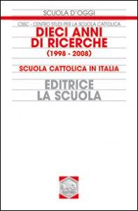 Copertina di 'Dieci anni di ricerche (1998-2008). Scuola cattolica in Italia'
