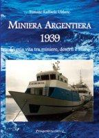 Miniera Argentiera 1939. La mia vita tra miniere, deserti e mare. Ediz. integrale - Uldanc Tomaso Raffaele