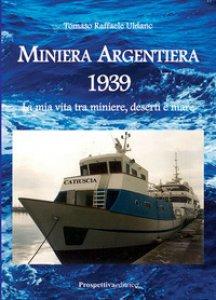 Copertina di 'Miniera Argentiera 1939. La mia vita tra miniere, deserti e mare. Ediz. integrale'