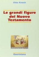 Le grandi figure del Nuovo Testamento. 41 storie di fede e di vita con spiegazione dei concetti più importanti del Nuovo Testamento - Knock Otto
