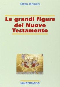 Copertina di 'Le grandi figure del Nuovo Testamento. 41 storie di fede e di vita con spiegazione dei concetti più importanti del Nuovo Testamento'