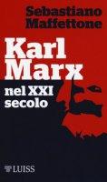 Karl Marx nel XXI secolo - Maffettone Sebastiano