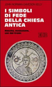Copertina di 'I simboli di fede della Chiesa antica. Nascita, evoluzione, uso del credo'