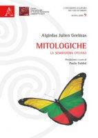 Mitologiche. La semiosfera lituana - Greimas Algirdas Julien