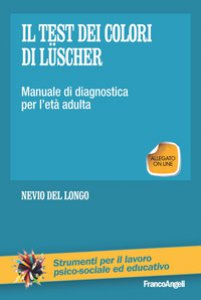 Copertina di 'Il test dei colori di Lüscher. Manuale di diagnostica per l'età adulta'