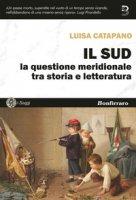 Il Sud. La questione meridionale tra storia e letteratura - Catapano Luisa