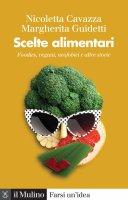 Scelte alimentari - Nicoletta Cavazza, Margherita Guidetti