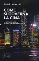Come si governa la Cina. Le istituzioni della Repubblica Popolare Cinese - Malaschini Antonio