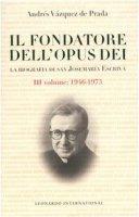 Il fondatore dell'Opus Dei. La biografia di San Josemarìa Escrivà [vol_3] / 1946-1975 - Vázquez De Prada Andrés