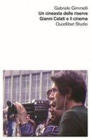 Una cineasta delle riserve. Gianni Celati e il cinema - Gimmelli Gabriele