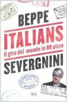 Italians. Il giro del mondo in 80 pizze - Severgnini Beppe
