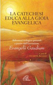 Copertina di 'La catechesi educa alla gioia evangelica'