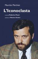 L'iconoclasta - Maurizio Marchesi